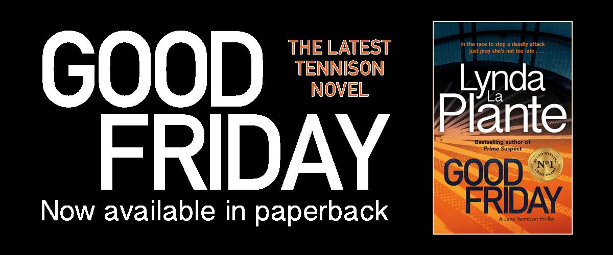 Good Friday by Lynda La Plante - the latest Tennison Novel