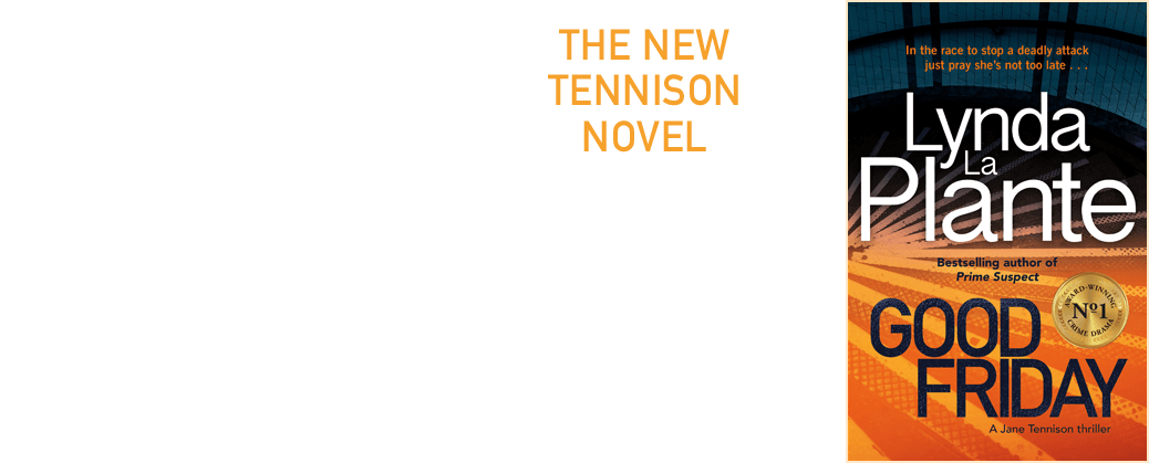Good Friday by Lynda La Plante - the new Tennison Novel