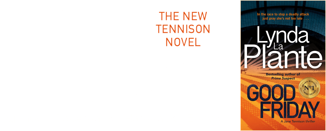 Good Friday by Lynda La Plante - the new Tennison Novel